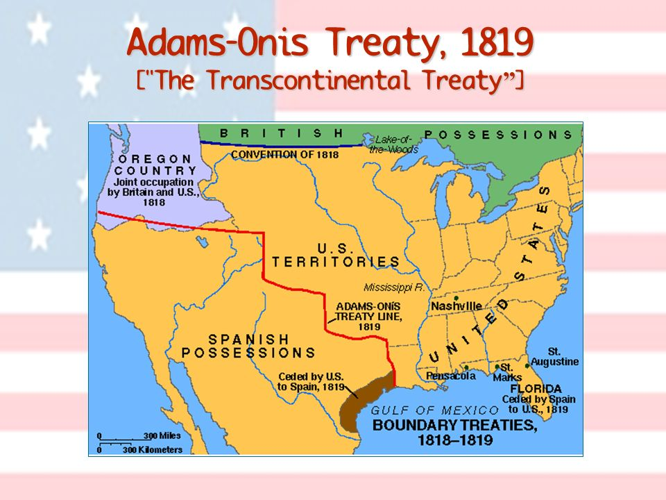 Adams-Onis Treaty, 1819 [ The Transcontinental Treaty ]